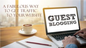 Guest Blogging is a Fabulous Way to get #TRAFFIC to Your Website