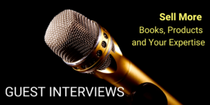 Sell More Books, Products and Your Expertise By Becoming An Interview Guest