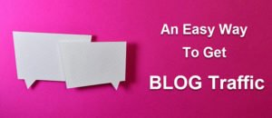 An Easy Way To Get Blog Traffic