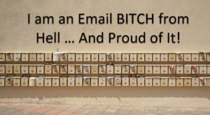 I am an Email BITCH from Hell … And Proud of It!