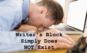 Writers Block Simply Does NOT Exist