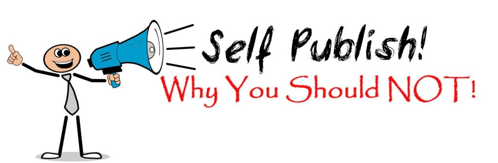 Why you should NOT self-publish.  Read this before you even THINK about hiting the self-publish button