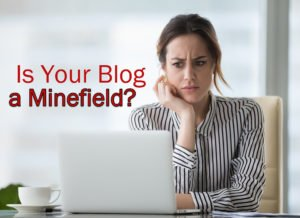 Is YOUR Blog A Minefield That Chases Away Potential Customers?
